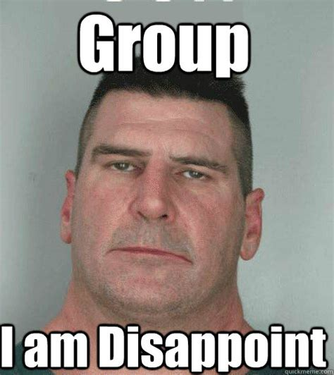 Disappoint Meme - group i am disappoint son i am disappoint quickmeme