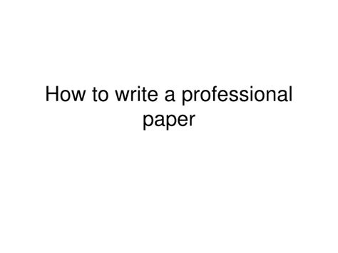 how to write a professional paper ppt how to write a professional paper powerpoint