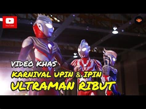 download film upin ipin ultraman ribut full movie karnival upin ipin 2015 ultraman ribut official video