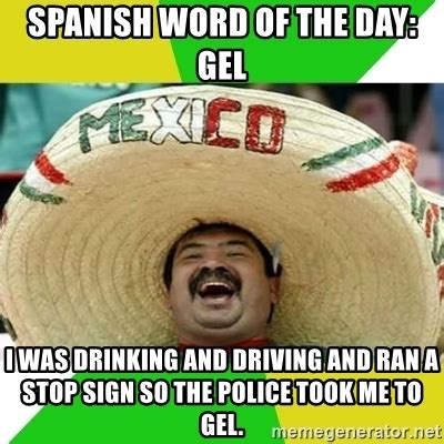 Spanish Word Of The Day Meme - spanish word of the day gel i was drinking and driving and ran a stop sign so the police took