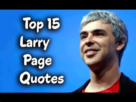 larry burns quotes quotehd top 15 larry page quotes google co founded ceo youtube