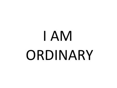 i am ordinary