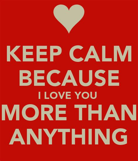 More Than Keep Calm by Keep Calm Because I You More Than Anything Poster