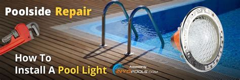 poolside repair how to install a pool light inyopools