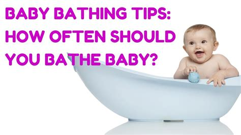 baby bathing tips how often should you bathe a baby
