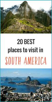 best place to visit in usa 20 of the best places to visit in south america