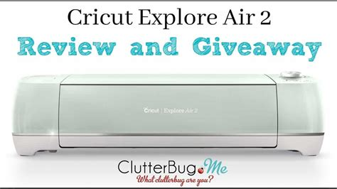 air 2 review cricut explore air 2 review and giveaway clutterbug me
