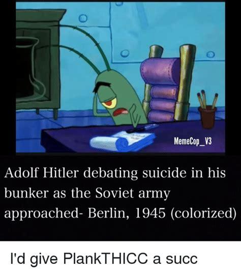 Hitler Bunker Meme - meme cop v3 adolf hitler debating suicide in his bunker as the soviet army approached berlin
