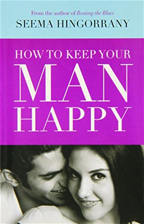 how to keep your man happy in the bedroom how to keep your man happy bpb by seema hingorrany