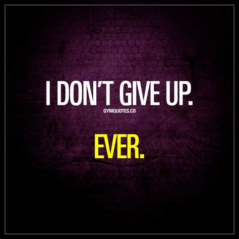 dont give up quotes i don t give up quote about never giving up