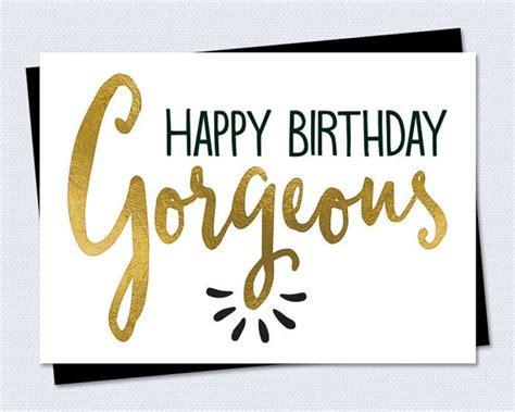 printable birthday cards best friends printable birthday card happy birthday gorgeous