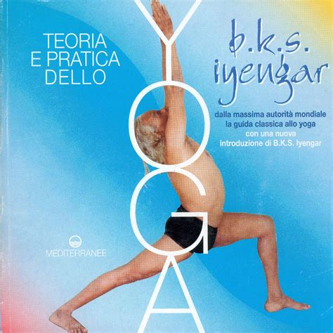 libro bks iyengar yoga the libri yoga i migliori testi da leggere assolutamente