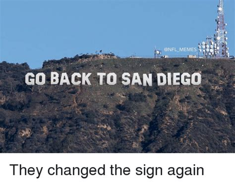 San Diego Meme - go back to san diego they changed the sign again meme on