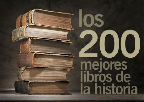 libro lo ms de la los 200 mejores libros de la historia de la literatura arealibros