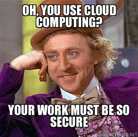 Cloud Meme - 10 hilarious cloud computing memes that will make you