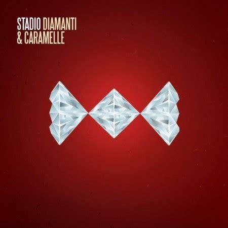 testi stadio testo diamanti e caramelle stadio testi musica