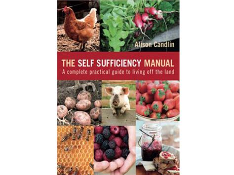 the self sufficiency handbook your complete guide to a self sufficient home garden and kitchen books the self sufficiency manual a complete practical guide to
