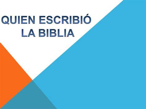 quien escribio la biblia qui 233 n escribi 243 la biblia