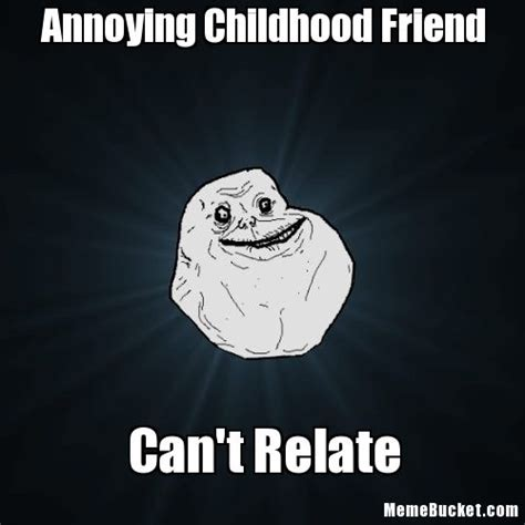 Annoying Memes - annoying childhood friend meme 28 images annoying