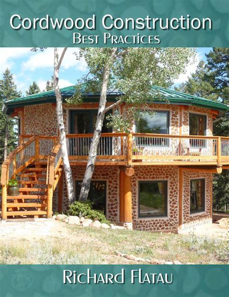 cordwood home plans cordwood construction best practices 2012 cordwood