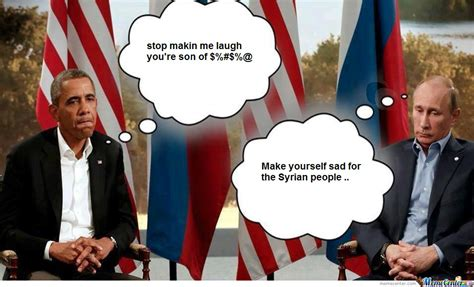 Obama Putin Meme - putin and obama trolling about syria by the one meme center