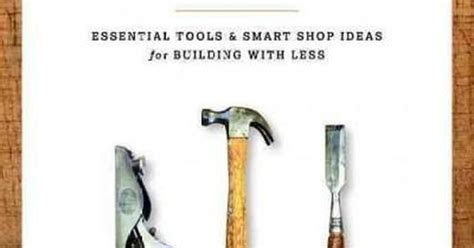 essential tools for woodworking shop the minimalist woodworker essential tools smart shop