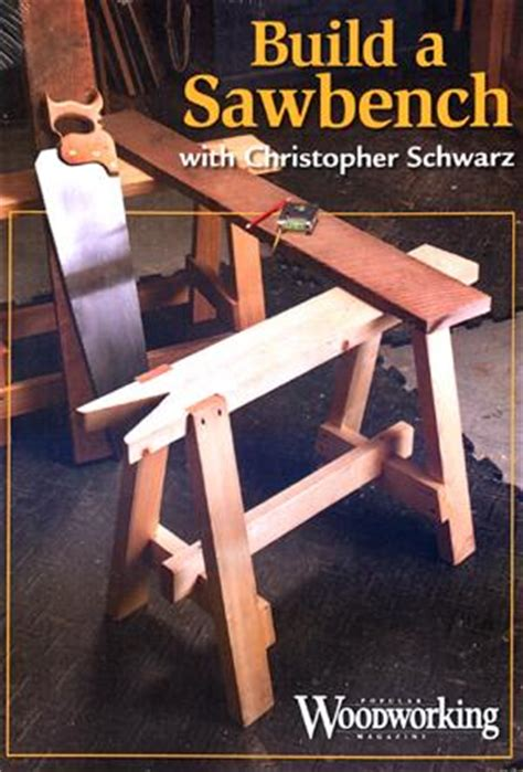 christopher schwarz woodworking build a sawbench with christopher schwarz dvd rom the