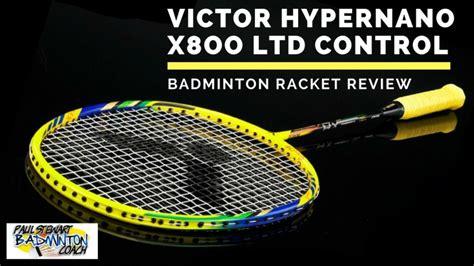 Raket Victor Hypernano X800 Ltd victor hypernano x800 badminton racket review