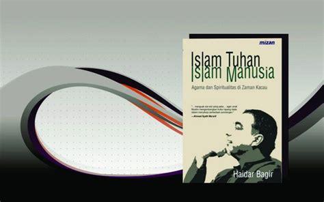 Islam Tuhan Islam Manusia Haidar Bagir Original islam indonesia islam untuk semua 187 resensi islam