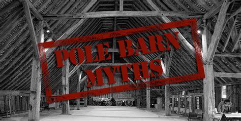 debunking  myths   darn pole barn truth