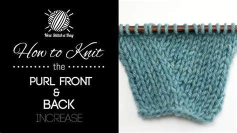 how to knit in front and back how to knit the purl front and back increase new stitch