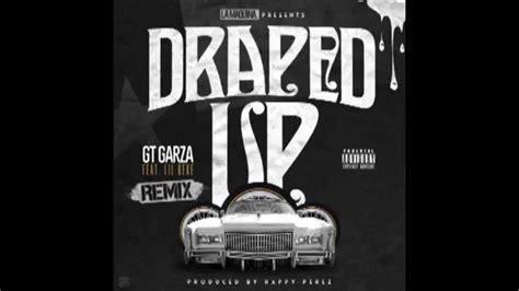 draped up gt garza draped up remix feat lil keke youtube