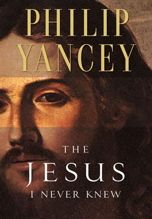 if you knew a novel books the jesus i never knew philip yanceyphilip yancey
