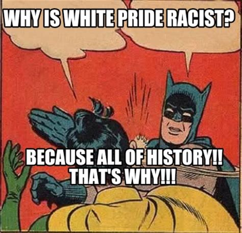 That Is All Meme - meme creator why is white pride racist because all of