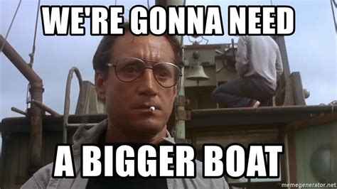 jaws we re gonna need a bigger boat we re gonna need a bigger boat jaws meme meme generator