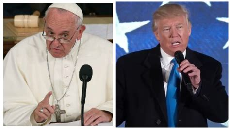trump pope francis pope francis trump s populism is evil truth and action