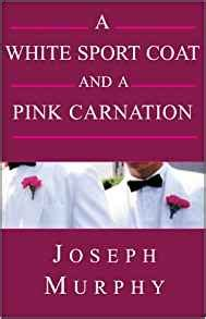 in a white coat books a white sport coat and a pink carnation joseph murphy