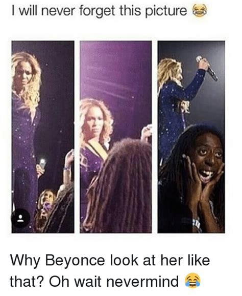 Beyonce Looks Oh So Thrilled by 25 Best Memes About Nevermind Nevermind Memes