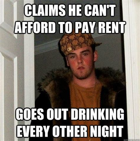 Rent Meme - claims he can t afford to pay rent goes out drinkng every