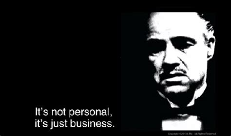 It S Just Business the godfather got it wrong quot it s not personal quot