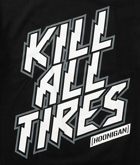 hoonigan kill all tires t shirt zumiez