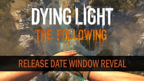save the light release date dying light the following release date announced