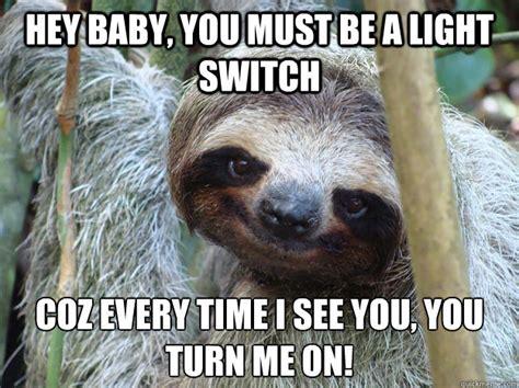 Turn On Memes - i will take it slow i promise pickup line sloth quickmeme
