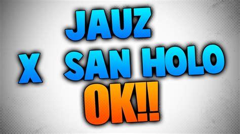 san holo jauz san holo x jauz ok fl studio free flp youtube