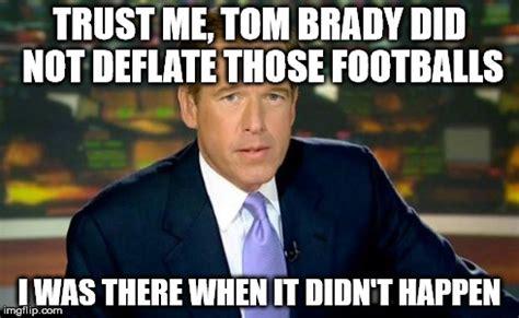 Tom Brady Meme Generator - brian williams was there meme imgflip