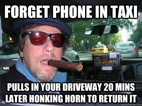 Taxi Driver Meme - forget phone in taxi pulls in your driveway 20 mins later