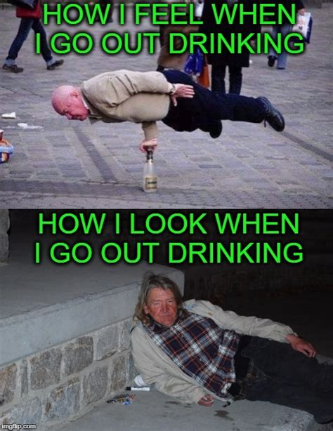 Drunk Guy Meme - drink like i m 20 look like i m 60 imgflip