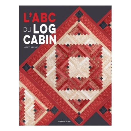log cabin abcs at from marti featuring quilting with the perfect abc des log cabin en fran 231 ais