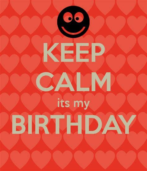 keep calm its my birthday keep calm its my birthday poster coolness keep calm o
