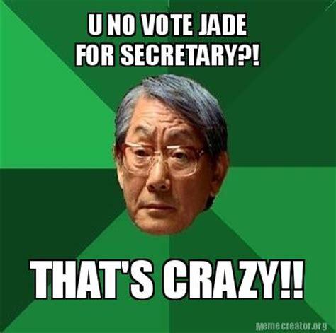 Meme Org - meme creator u no vote jade for secretary that s crazy